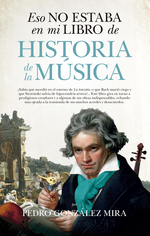 Eso no estaba en mi libro de Historia de la Música (Pedro González Mira, 2018)